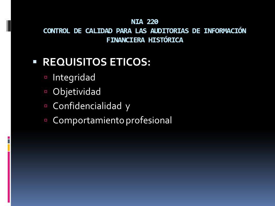 NIA 220 CONTROL DE CALIDAD PARA LAS AUDITORIAS DE INFORMACIÓN FINANCIERA HISTÓRICA REQUISITOS ETICOS: Integridad Objetividad Confidencialidad y Compor