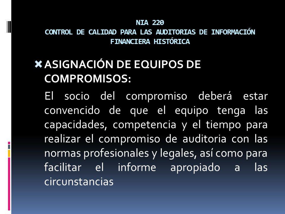 NIA 220 CONTROL DE CALIDAD PARA LAS AUDITORIAS DE INFORMACIÓN FINANCIERA HISTÓRICA ASIGNACIÓN DE EQUIPOS DE COMPROMISOS: El socio del compromiso deber