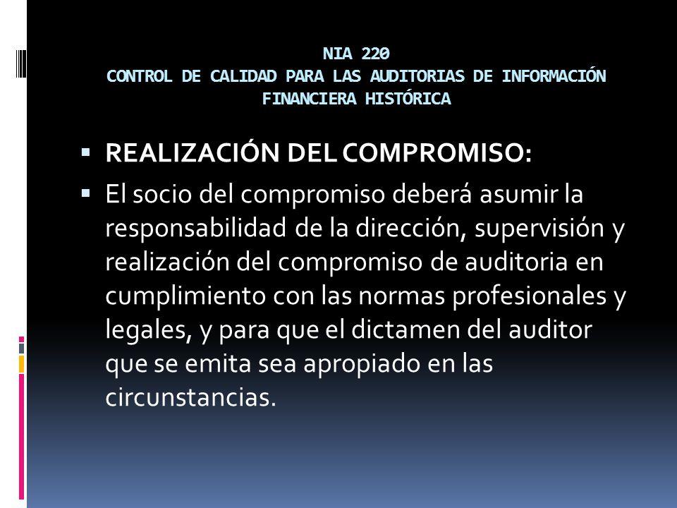 NIA 220 CONTROL DE CALIDAD PARA LAS AUDITORIAS DE INFORMACIÓN FINANCIERA HISTÓRICA REALIZACIÓN DEL COMPROMISO: El socio del compromiso deberá asumir l