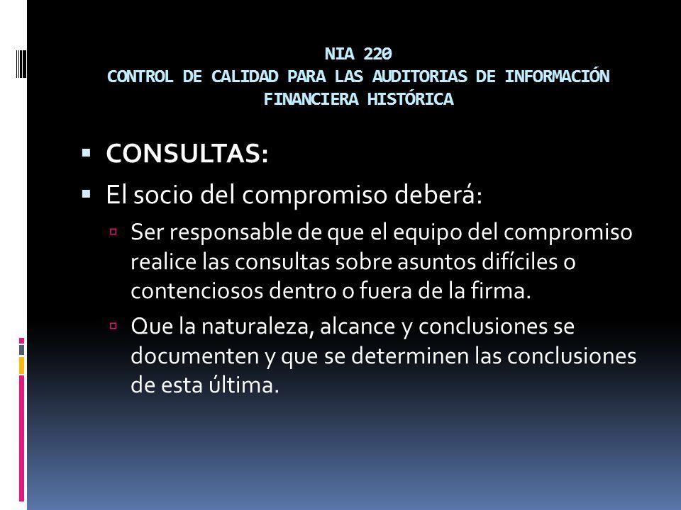 NIA 220 CONTROL DE CALIDAD PARA LAS AUDITORIAS DE INFORMACIÓN FINANCIERA HISTÓRICA CONSULTAS: El socio del compromiso deberá: Ser responsable de que e