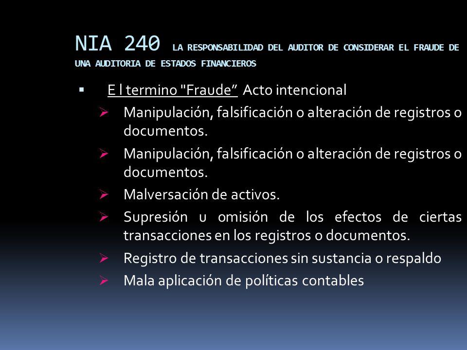 NIA 240 LA RESPONSABILIDAD DEL AUDITOR DE CONSIDERAR EL FRAUDE DE UNA AUDITORIA DE ESTADOS FINANCIEROS E l termino