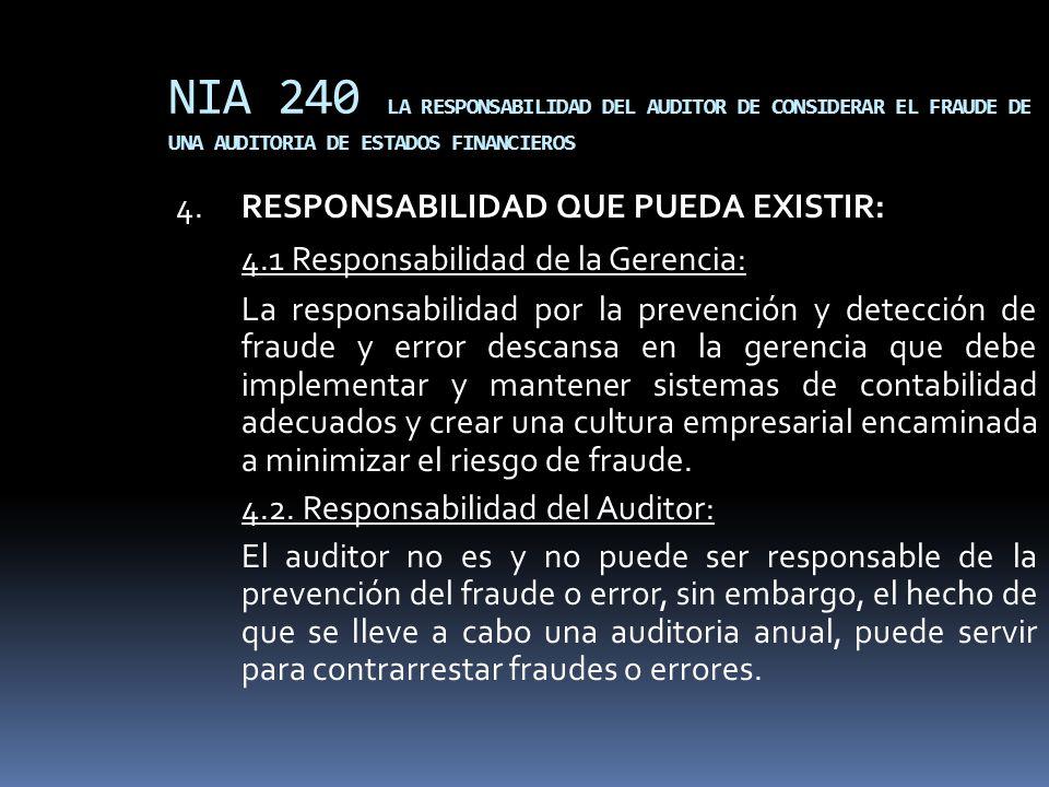 NIA 240 LA RESPONSABILIDAD DEL AUDITOR DE CONSIDERAR EL FRAUDE DE UNA AUDITORIA DE ESTADOS FINANCIEROS 4.RESPONSABILIDAD QUE PUEDA EXISTIR: 4.1 Respon
