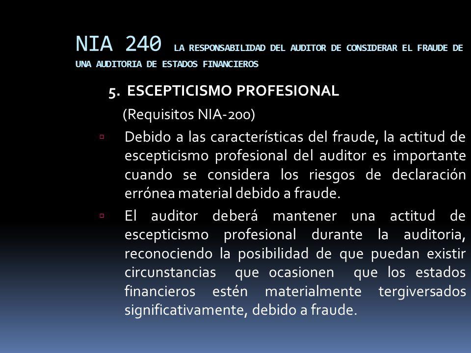 NIA 240 LA RESPONSABILIDAD DEL AUDITOR DE CONSIDERAR EL FRAUDE DE UNA AUDITORIA DE ESTADOS FINANCIEROS 5. ESCEPTICISMO PROFESIONAL (Requisitos NIA-200