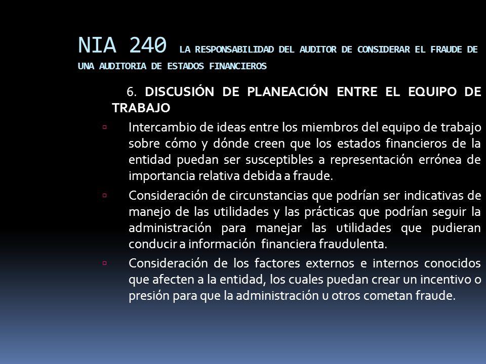 NIA 240 LA RESPONSABILIDAD DEL AUDITOR DE CONSIDERAR EL FRAUDE DE UNA AUDITORIA DE ESTADOS FINANCIEROS 6. DISCUSIÓN DE PLANEACIÓN ENTRE EL EQUIPO DE T