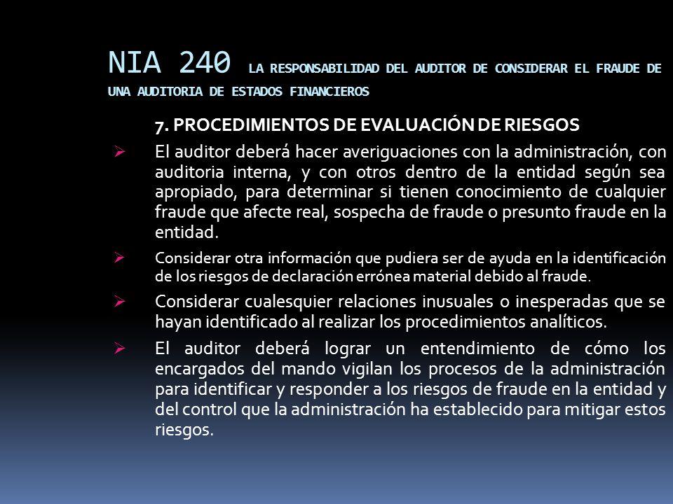 NIA 240 LA RESPONSABILIDAD DEL AUDITOR DE CONSIDERAR EL FRAUDE DE UNA AUDITORIA DE ESTADOS FINANCIEROS 7. PROCEDIMIENTOS DE EVALUACIÓN DE RIESGOS El a