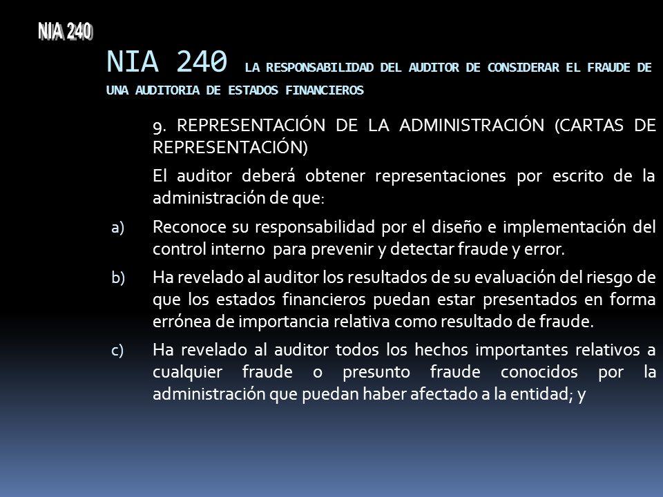 NIA 240 LA RESPONSABILIDAD DEL AUDITOR DE CONSIDERAR EL FRAUDE DE UNA AUDITORIA DE ESTADOS FINANCIEROS 9. REPRESENTACIÓN DE LA ADMINISTRACIÓN (CARTAS