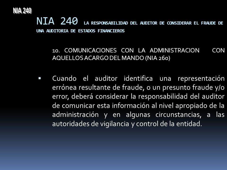NIA 240 LA RESPONSABILIDAD DEL AUDITOR DE CONSIDERAR EL FRAUDE DE UNA AUDITORIA DE ESTADOS FINANCIEROS 10. COMUNICACIONES CON LA ADMINISTRACION CON AQ