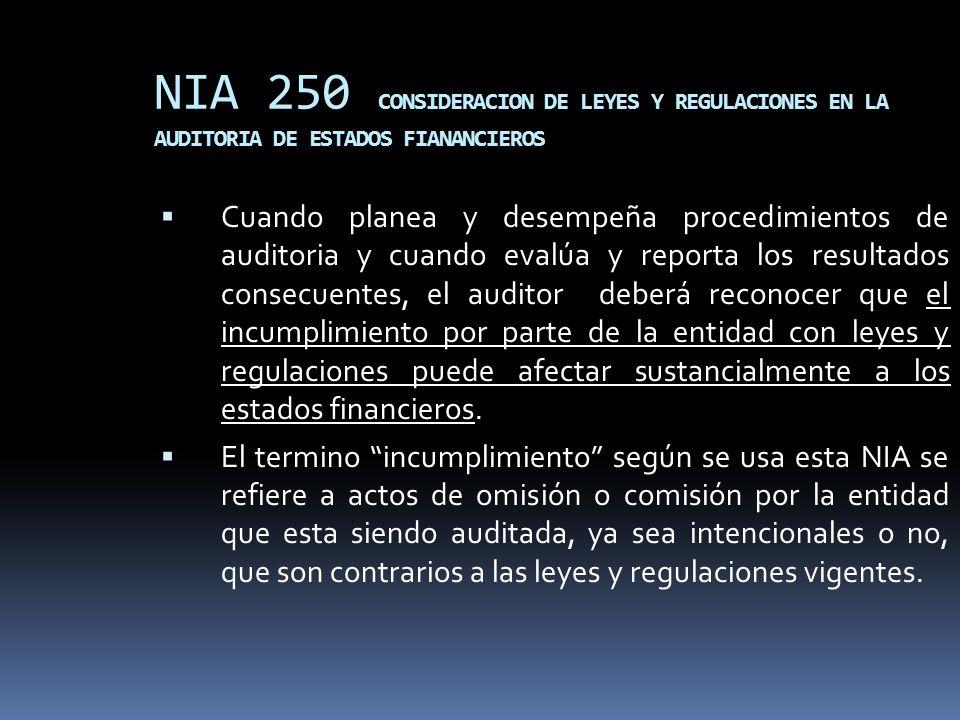 NIA 250 CONSIDERACION DE LEYES Y REGULACIONES EN LA AUDITORIA DE ESTADOS FIANANCIEROS Cuando planea y desempeña procedimientos de auditoria y cuando e
