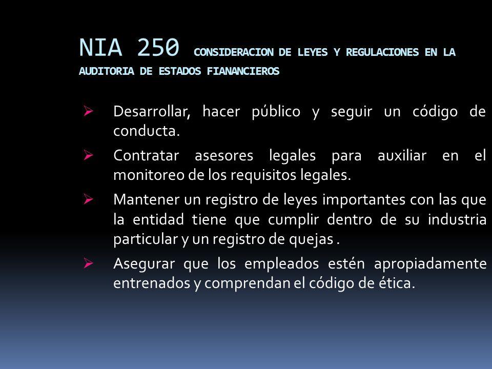 NIA 250 CONSIDERACION DE LEYES Y REGULACIONES EN LA AUDITORIA DE ESTADOS FIANANCIEROS Desarrollar, hacer público y seguir un código de conducta. Contr