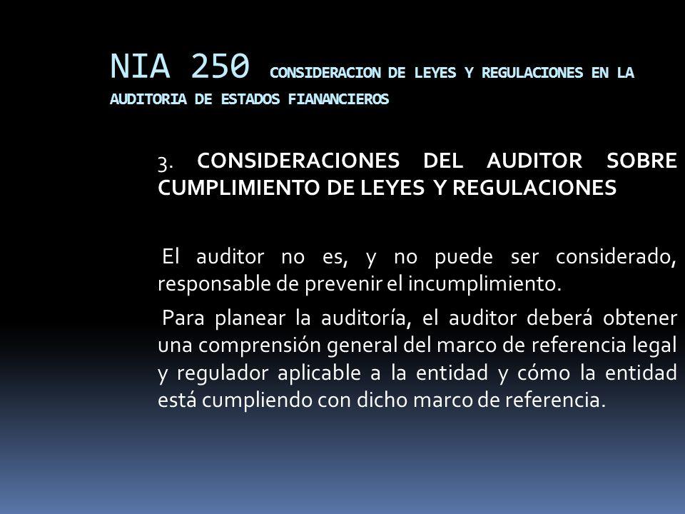NIA 250 CONSIDERACION DE LEYES Y REGULACIONES EN LA AUDITORIA DE ESTADOS FIANANCIEROS 3. CONSIDERACIONES DEL AUDITOR SOBRE CUMPLIMIENTO DE LEYES Y REG