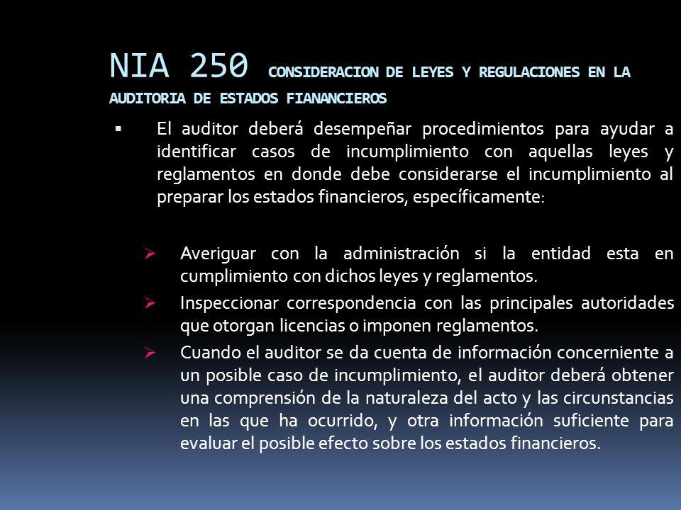 NIA 250 CONSIDERACION DE LEYES Y REGULACIONES EN LA AUDITORIA DE ESTADOS FIANANCIEROS El auditor deberá desempeñar procedimientos para ayudar a identi