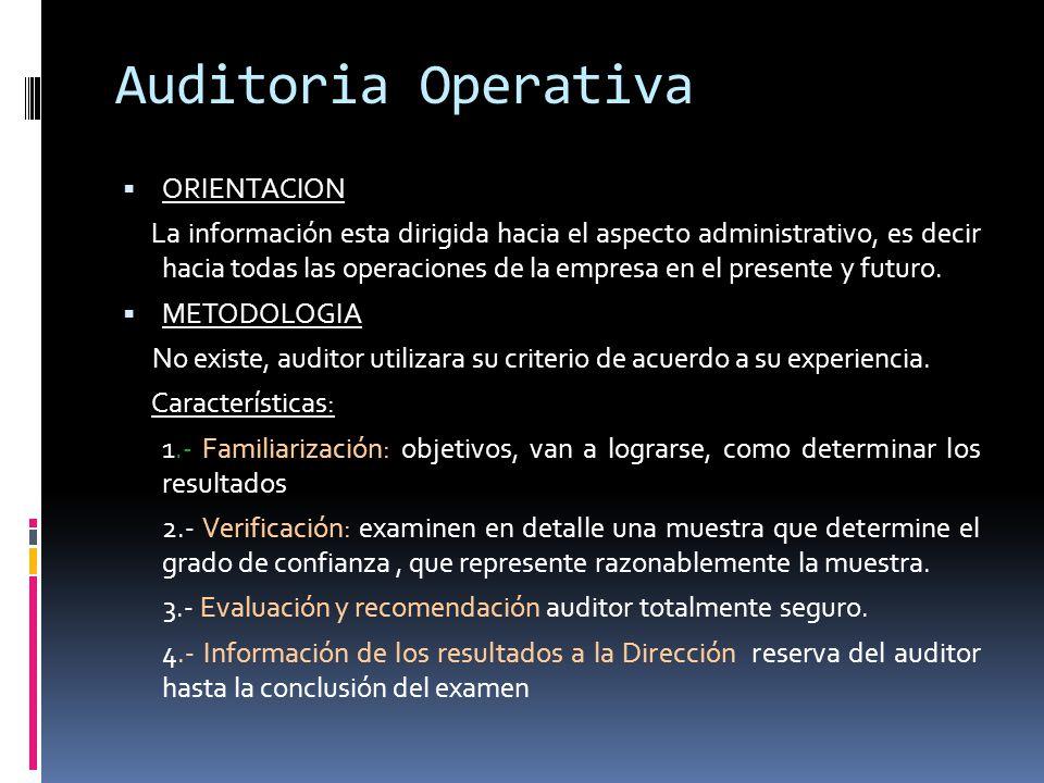 Auditoria Operativa ORIENTACION La información esta dirigida hacia el aspecto administrativo, es decir hacia todas las operaciones de la empresa en el