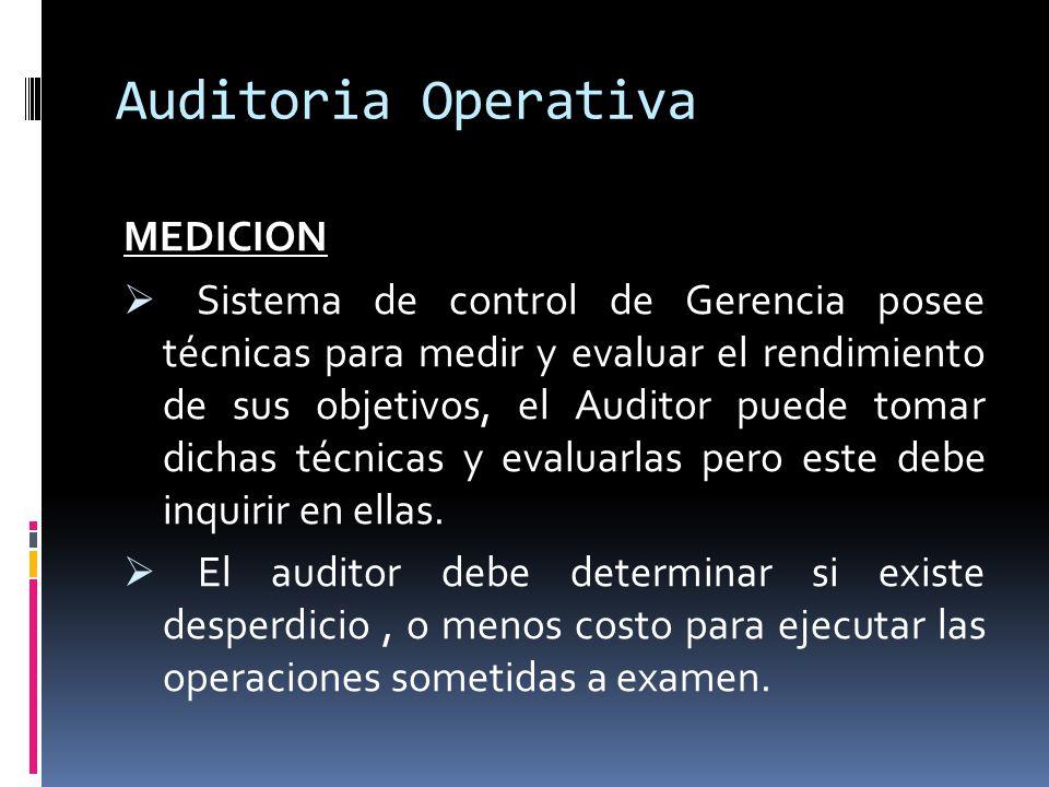 Auditoria Operativa MEDICION Sistema de control de Gerencia posee técnicas para medir y evaluar el rendimiento de sus objetivos, el Auditor puede toma
