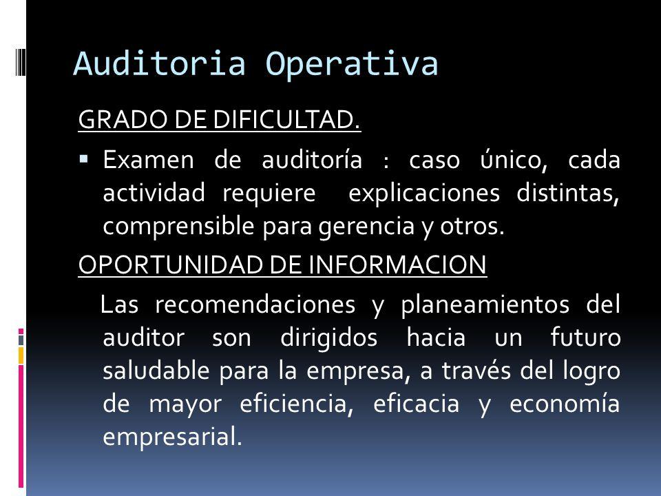 Auditoria Operativa GRADO DE DIFICULTAD. Examen de auditoría : caso único, cada actividad requiere explicaciones distintas, comprensible para gerencia