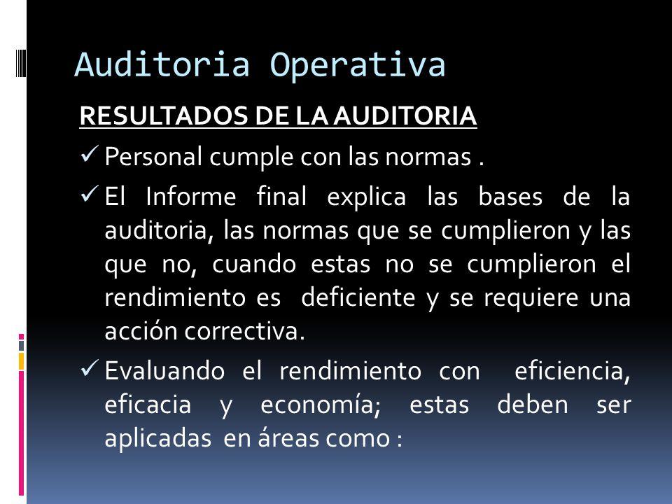 Auditoria Operativa RESULTADOS DE LA AUDITORIA Personal cumple con las normas. El Informe final explica las bases de la auditoria, las normas que se c