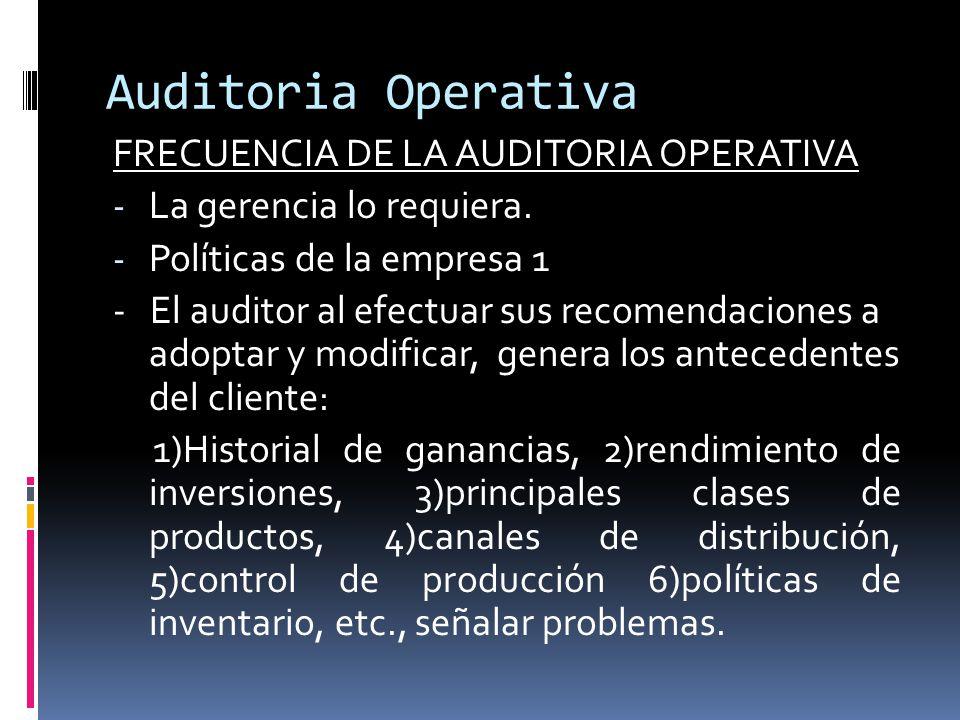 Auditoria Operativa FRECUENCIA DE LA AUDITORIA OPERATIVA - La gerencia lo requiera. - Políticas de la empresa 1 - El auditor al efectuar sus recomenda