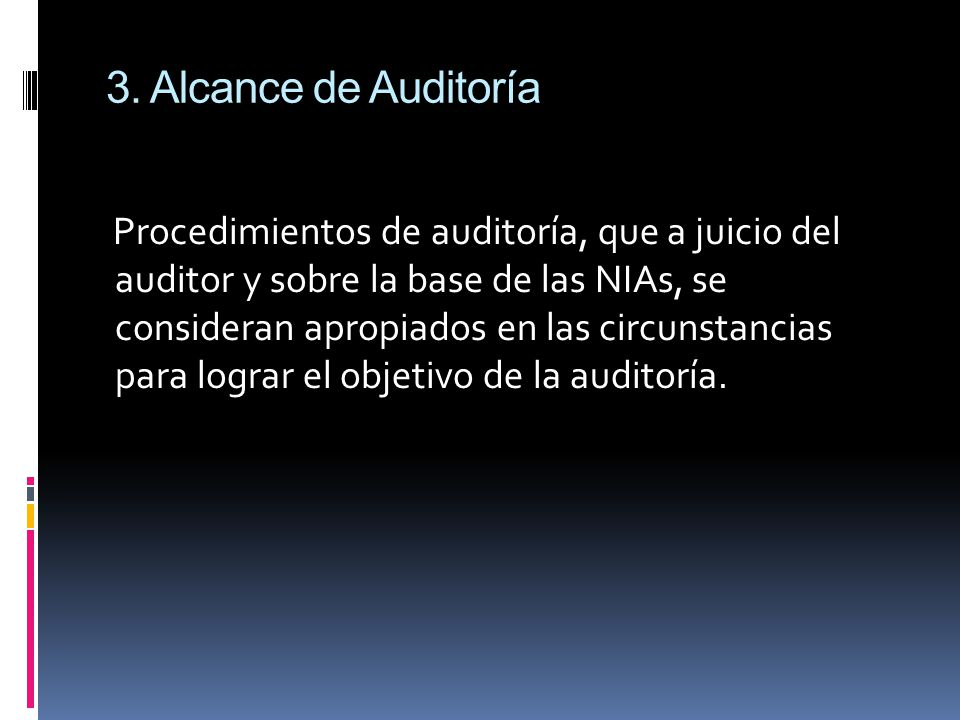 3. Alcance de Auditoría Procedimientos de auditoría, que a juicio del auditor y sobre la base de las NIAs, se consideran apropiados en las circunstanc
