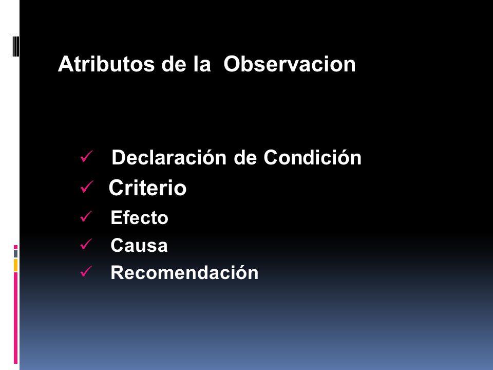 Atributos de la Observacion Declaración de Condición Criterio Efecto Causa Recomendación