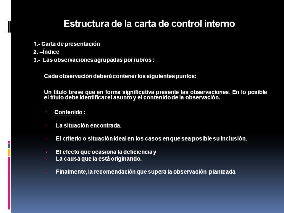 Estructura de la carta de control interno 1.- Carta de presentación 2. –Índice 3.- Las observaciones agrupadas por rubros : Cada observación deberá co