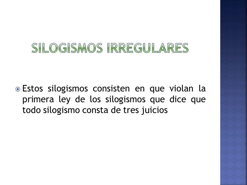 Estos silogismos consisten en que violan la primera ley de los silogismos que dice que todo silogismo consta de tres juicios