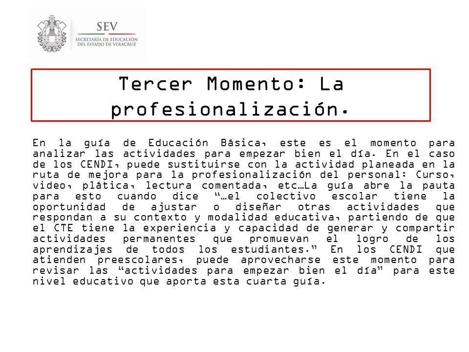 Tercer Momento: La profesionalización. En la guía de Educación Básica, este es el momento para analizar las actividades para empezar bien el día. En e