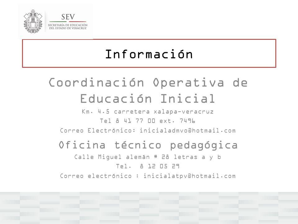 Información Coordinación Operativa de Educación Inicial Km. 4.5 carretera xalapa-veracruz Tel 8 41 77 00 ext. 7496 Correo Electrónico: inicialadmvo@ho