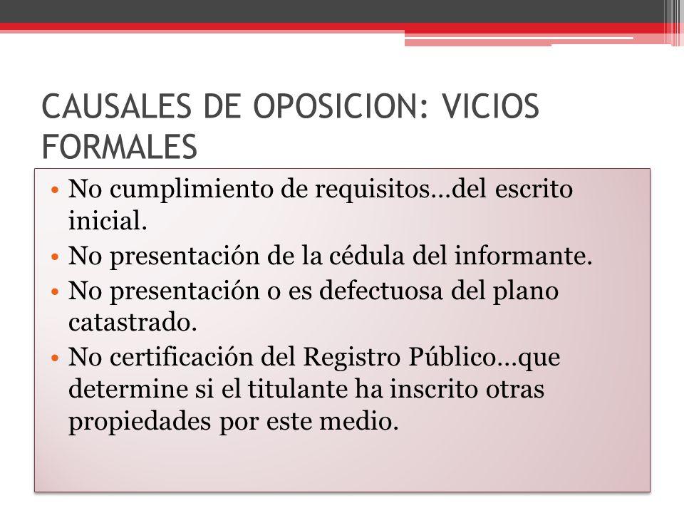 CAUSALES DE OPOSICION: VICIOS FORMALES No cumplimiento de requisitos…del escrito inicial. No presentación de la cédula del informante. No presentación