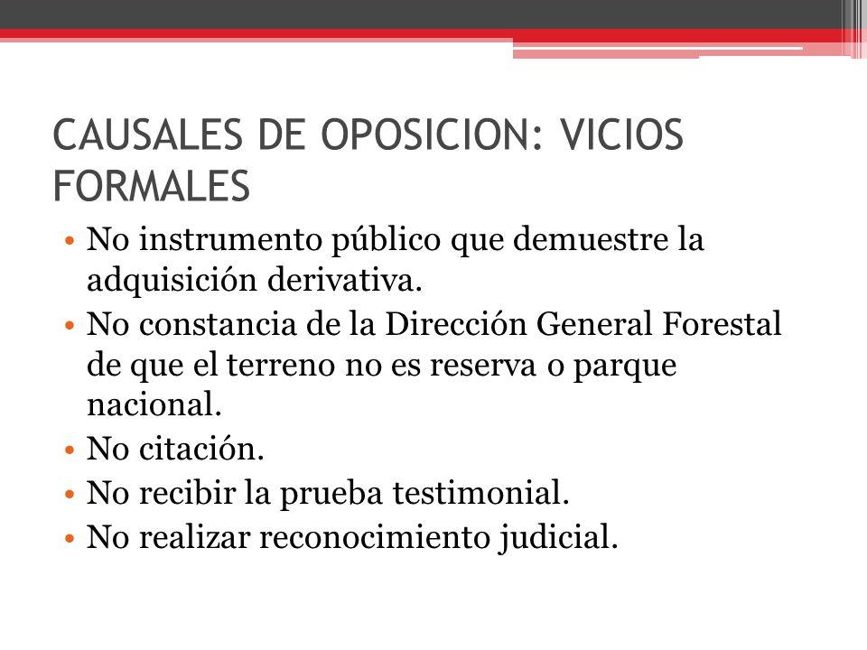 CAUSALES DE OPOSICION: VICIOS FORMALES No instrumento público que demuestre la adquisición derivativa. No constancia de la Dirección General Forestal