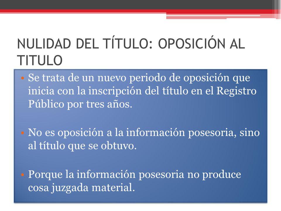 NULIDAD DEL TÍTULO: OPOSICIÓN AL TITULO Se trata de un nuevo periodo de oposición que inicia con la inscripción del título en el Registro Público por