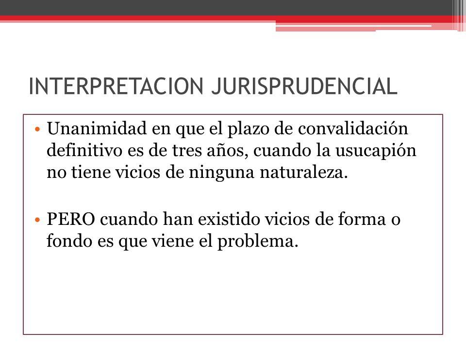 INTERPRETACION JURISPRUDENCIAL Unanimidad en que el plazo de convalidación definitivo es de tres años, cuando la usucapión no tiene vicios de ninguna