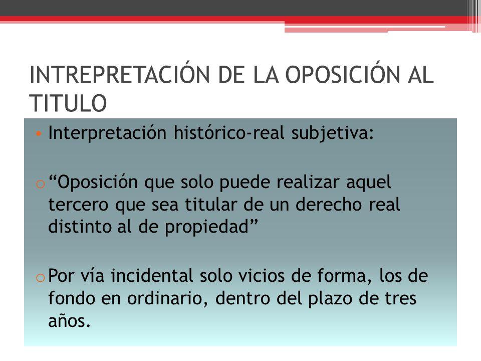 INTREPRETACIÓN DE LA OPOSICIÓN AL TITULO Interpretación histórico-real subjetiva: o Oposición que solo puede realizar aquel tercero que sea titular de