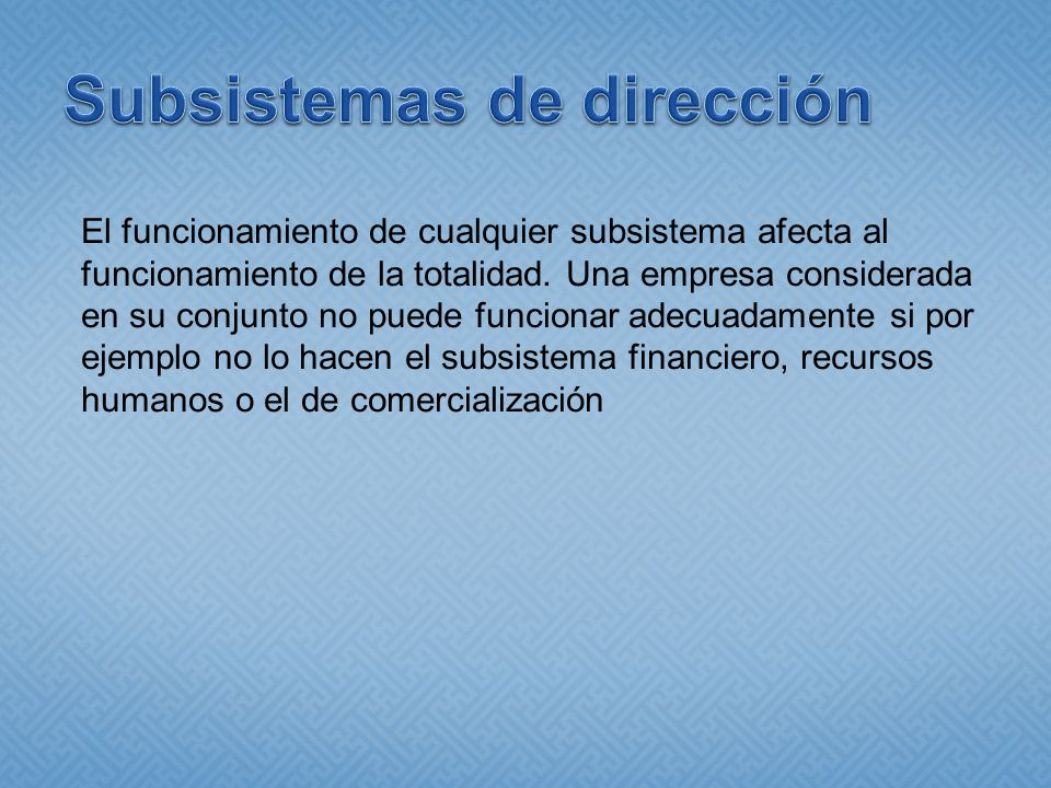 El funcionamiento de cualquier subsistema afecta al funcionamiento de la totalidad.