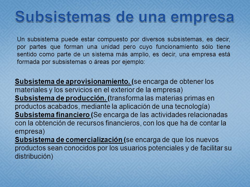 Subsistema de recursos humanos (Decide el número y la formación de los integrantes para el logro de los objetivos de la empresa en función a lo que fue creado).