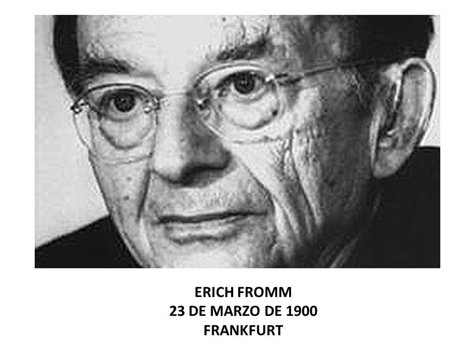 ERICH FROMM 23 DE MARZO DE 1900 FRANKFURT