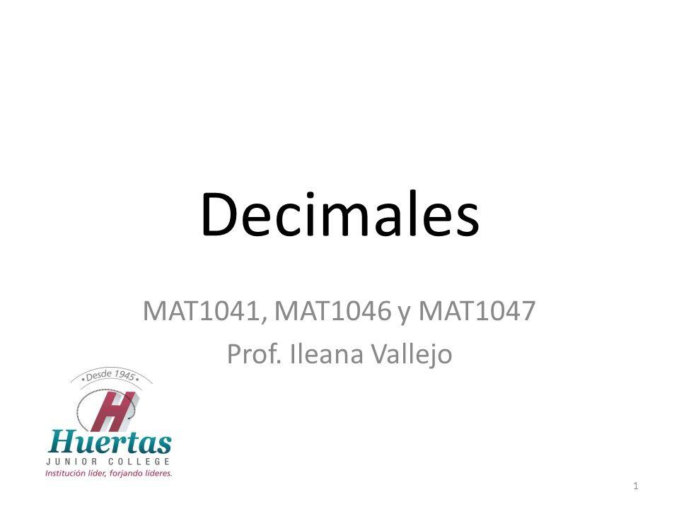 Decimales MAT1041, MAT1046 y MAT1047 Prof. Ileana Vallejo 1