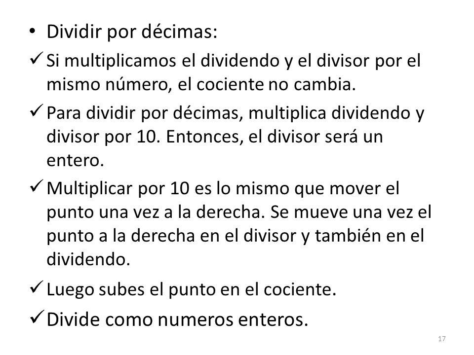 Dividir por décimas: Si multiplicamos el dividendo y el divisor por el mismo número, el cociente no cambia. Para dividir por décimas, multiplica divid