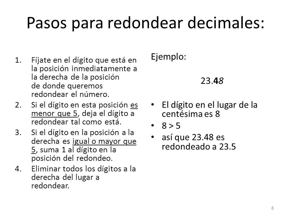 Tipos de decimales: Terminales Ejemplos: 2.5, 0.056, 7.91 Periódicos Ejemplos: 0.3333… = 0.3 1.252525… = 1.25 Infinitos Ejemplos: 1.23598456108… 9