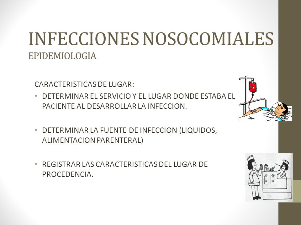 INFECCIONES NOSOCOMIALES EPIDEMIOLOGIA CARACTERISTICAS DE LUGAR: DETERMINAR EL SERVICIO Y EL LUGAR DONDE ESTABA EL PACIENTE AL DESARROLLAR LA INFECCION.