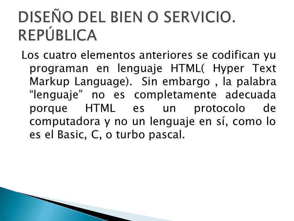 Los cuatro elementos anteriores se codifican yu programan en lenguaje HTML( Hyper Text Markup Language). Sin embargo, la palabra lenguaje no es comple