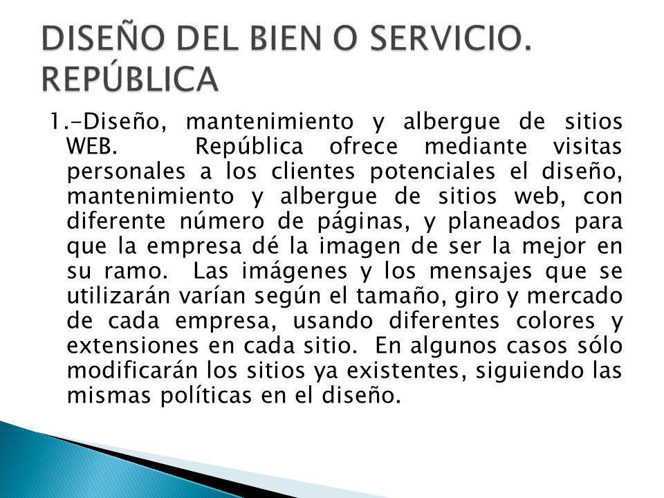 1.-Diseño, mantenimiento y albergue de sitios WEB. República ofrece mediante visitas personales a los clientes potenciales el diseño, mantenimiento y
