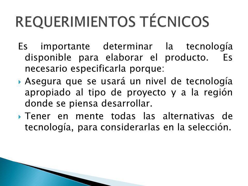 Es importante determinar la tecnología disponible para elaborar el producto. Es necesario especificarla porque: Asegura que se usará un nivel de tecno