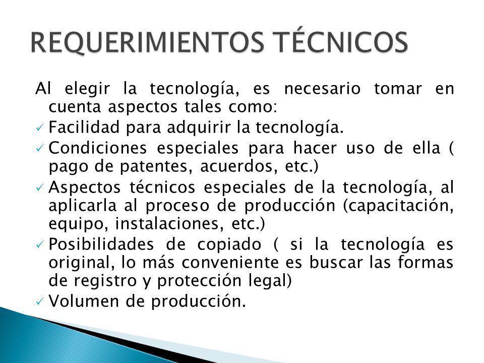 Al elegir la tecnología, es necesario tomar en cuenta aspectos tales como: Facilidad para adquirir la tecnología. Condiciones especiales para hacer us