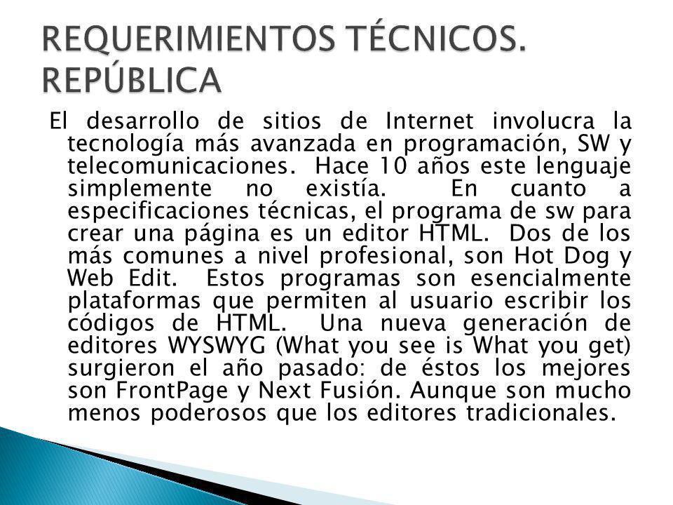 El desarrollo de sitios de Internet involucra la tecnología más avanzada en programación, SW y telecomunicaciones.