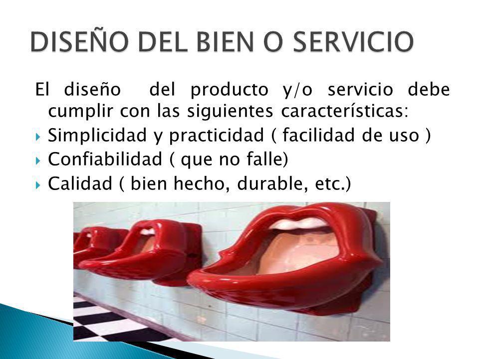 El diseño del producto y/o servicio debe cumplir con las siguientes características: Simplicidad y practicidad ( facilidad de uso ) Confiabilidad ( que no falle) Calidad ( bien hecho, durable, etc.)