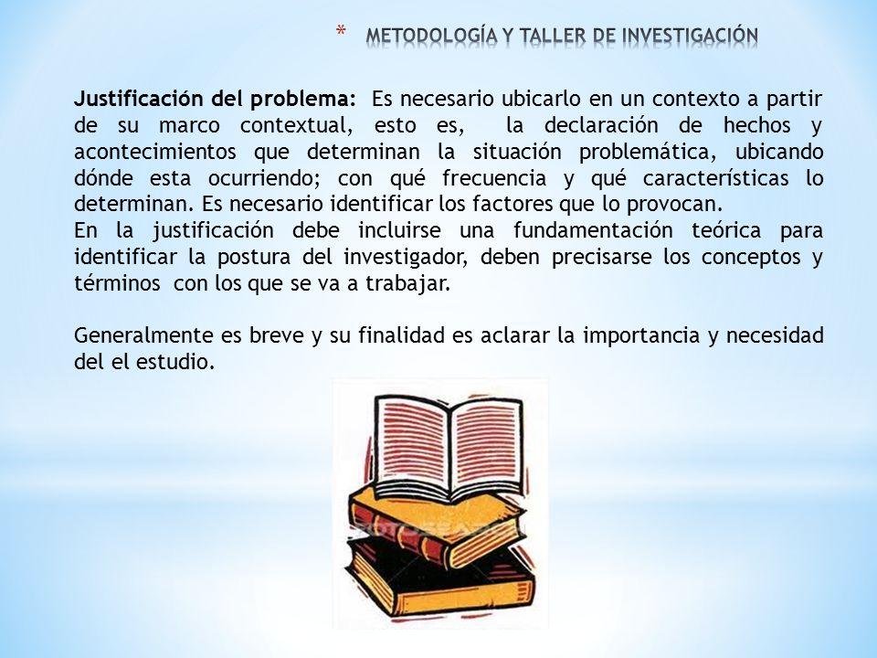 Justificación del problema: Es necesario ubicarlo en un contexto a partir de su marco contextual, esto es, la declaración de hechos y acontecimientos
