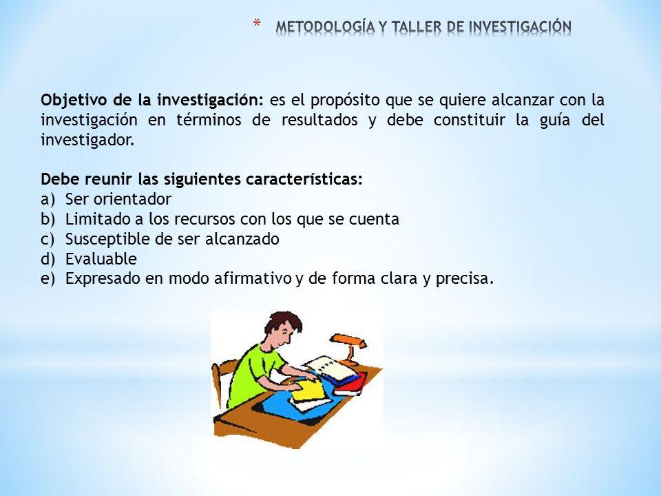 Objetivo de la investigación: es el propósito que se quiere alcanzar con la investigación en términos de resultados y debe constituir la guía del inve