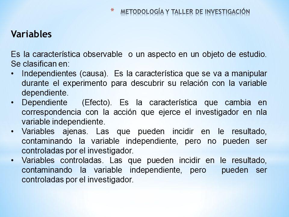 Variables Es la característica observable o un aspecto en un objeto de estudio. Se clasifican en: Independientes (causa). Es la característica que se