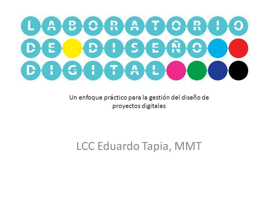 Un enfoque práctico para la gestión del diseño de proyectos digitales LCC Eduardo Tapia, MMT