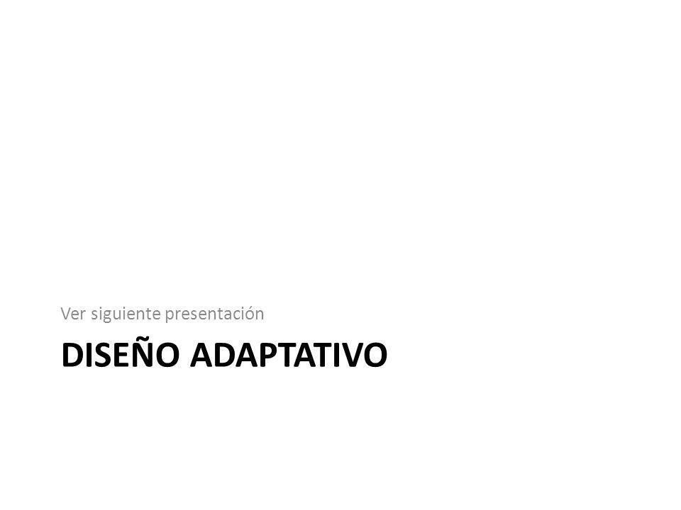 DISEÑO ADAPTATIVO Ver siguiente presentación