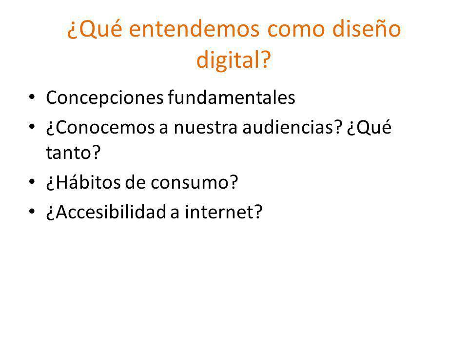 ¿Qué entendemos como diseño digital. Concepciones fundamentales ¿Conocemos a nuestra audiencias.